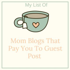 A List of Mom Blogs That Pay For Guest Posts - Notes From A