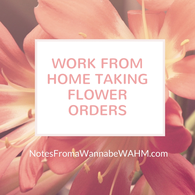 work from home taking flower orders